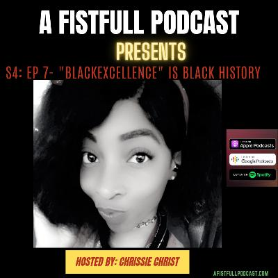 S4: EP 7- #BLACKEXCELLENCE IS BLACK HISTORY
