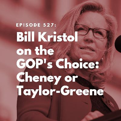 Bill Kristol on the GOP's Choice: Cheney or Taylor-Greene