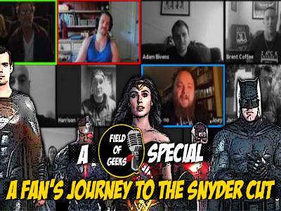 FIELD of GEEKS SPECIALS - A FAN'S JOURNEY TO THE SNYDER CUT
