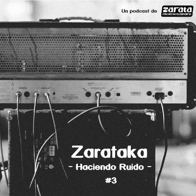 Zarataka - Haciendo Ruido #3