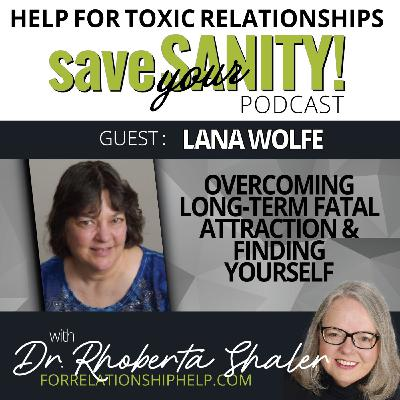 Overcoming Long-Term Fatal Attraction and Finding Yourself Again  Guest: Lana Wolfe