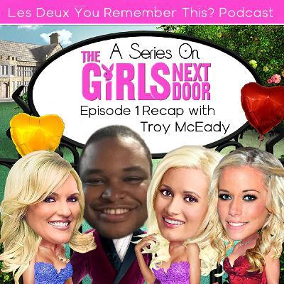 Troy McEady and I Recap Episode 1 of The Girls Next Door