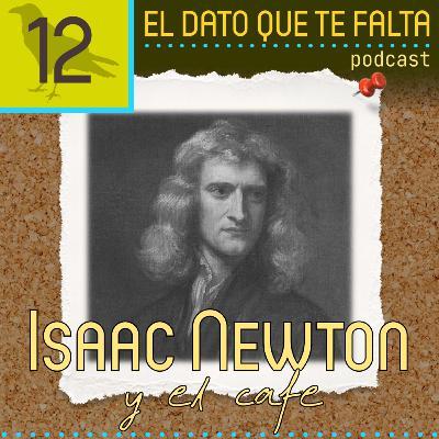Episodio 12: Isaac Newton y el cafe