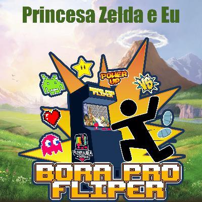 Bora Pro Fliper #07 – Princesa Zelda e Eu