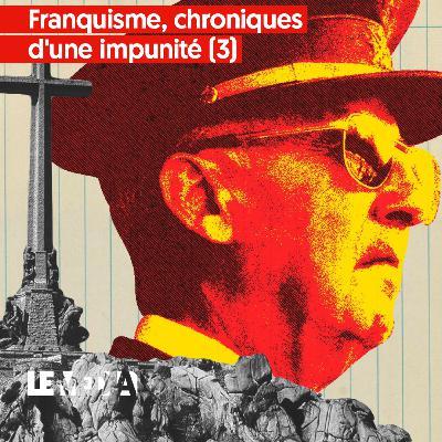 Franquisme, chroniques d'une impunité (3) – L'Espagne finira-t-elle par enterrer Franco ?