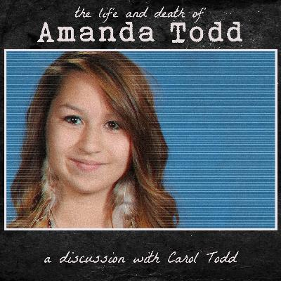 the Life, Death, and Legacy of Amanda Todd (with Carol Todd)