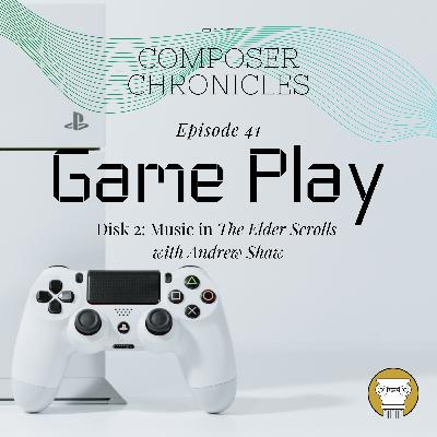 Ep. 41: Game Play (Disk 2): Music in The Elder Scrolls (w/ Andrew Shaw)
