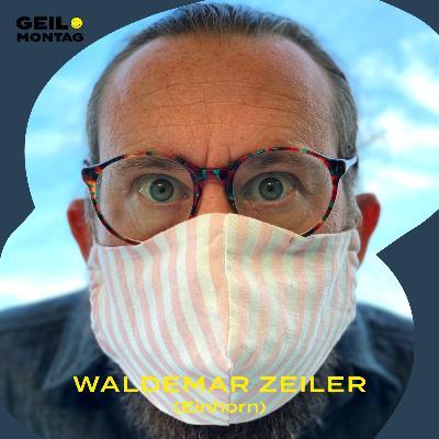 Waldemar Zeiler (Einhorn): Ist die Welt noch zu retten?