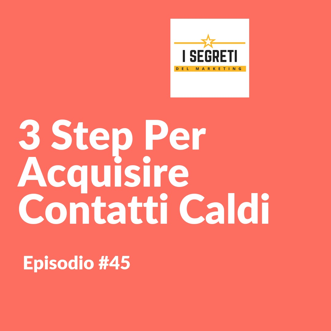#45 3 Step Per Acquisire Contatti Caldi