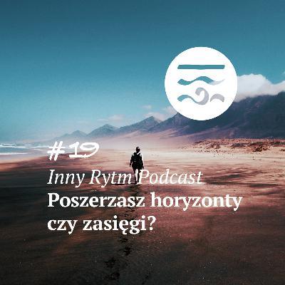 Inny Rytm Podcast #19: Poszerzasz horyzonty czy zasięgi?