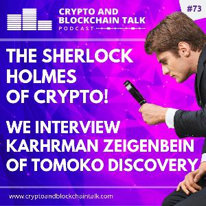The Sherlock Holmes of Crypto! Interview with Karhrman Zeigenbein of Tomoko Discovery. #73