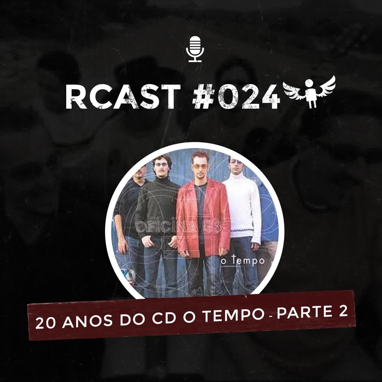 RCast #024 - O TEMPO COMPLETA 20 ANOS Parte 2