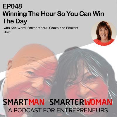 Episode 48: Kris Ward - Winning The Hour So You Can Win The Day