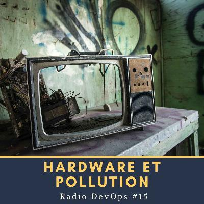 📻 Hardware et pollution | Radio DevOps #15
