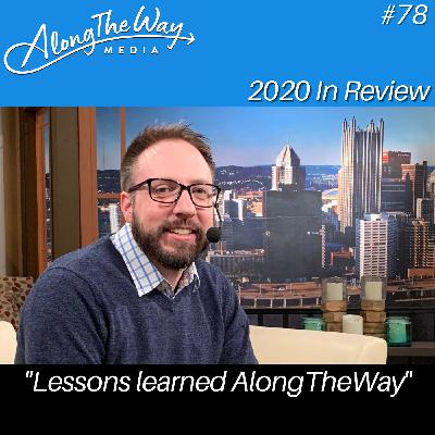 """""""2020 in Review"""" - AlongTheWay 78"""