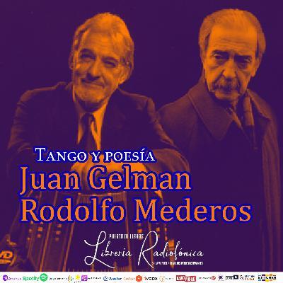#225: Juan Gelman y Rodolfo Mederos. Tango y poesía.