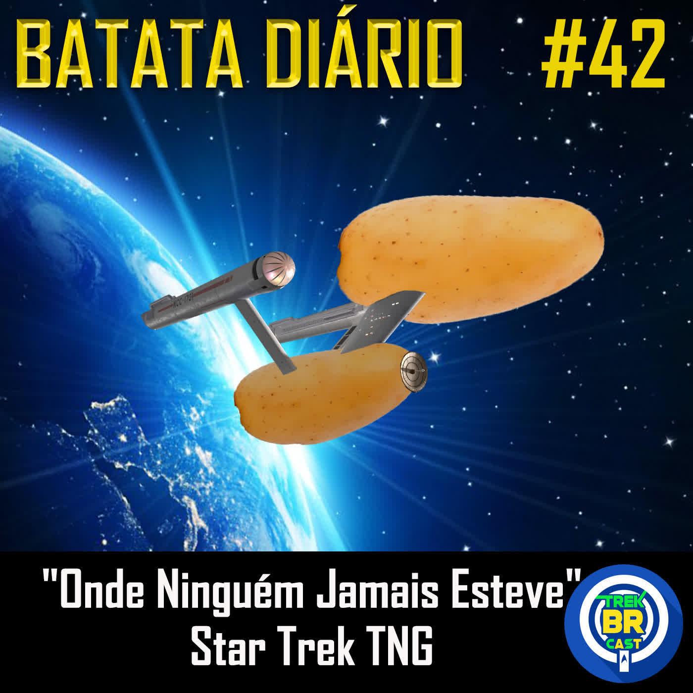 """""""Onde Ninguém Jamais Esteve"""" Star Trek TNG - Batata Diário Ep89"""