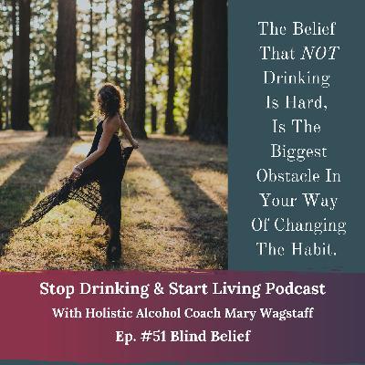 Ep. #51 Blind Beliefs