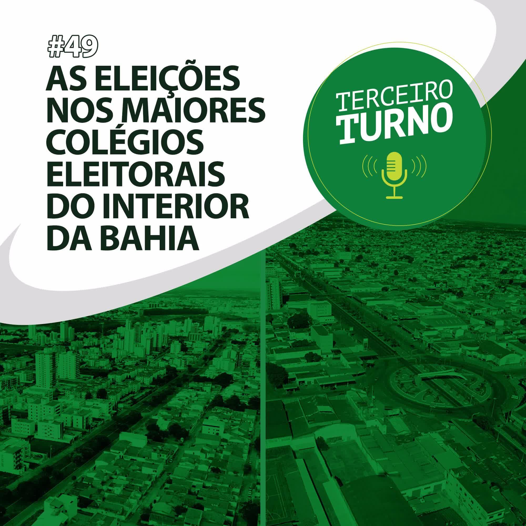 Terceiro Turno #49: As eleições nos maiores colégios eleitorais do interior da Bahia
