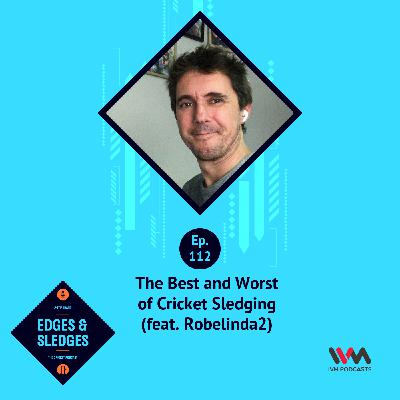 Ep. 112: The Best and Worst of Cricket Sledging (feat. Robelinda2)