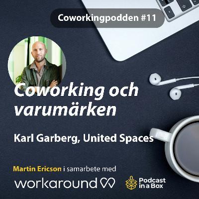 # 11 Coworking och varumärken med Karl Garberg, United Spaces