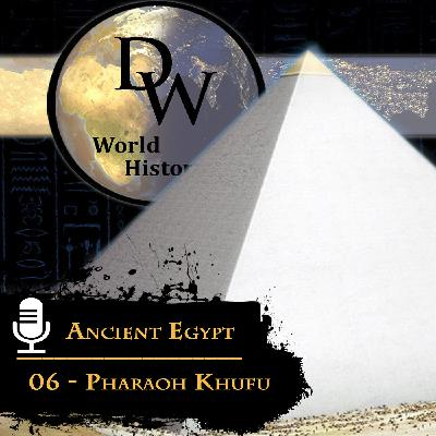 Ancient Egypt - 06 - Pharaoh Khufu