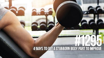 1295: Four Ways to Get a Stubborn Body Part to Improve