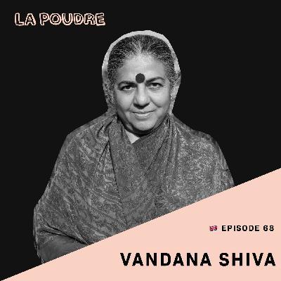 Episode 68 - Vandana Shiva - 🇬🇧