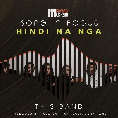 Song #14: Hindi Na Nga by This Band (The Story Behind)