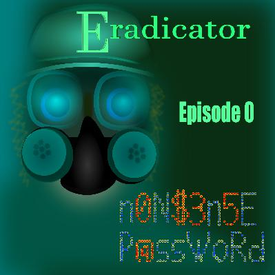 Eradicator, ep 0, a NONSENSE Password trip.