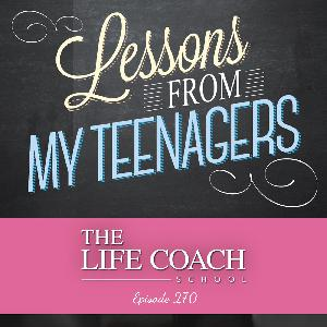 Ep #270: Lessons from My Teenagers