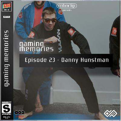 Gaming Memories - 23 - Danny Huntsman