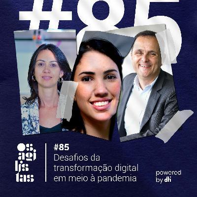 #85 Desafios da transformação digital em meio à pandemia
