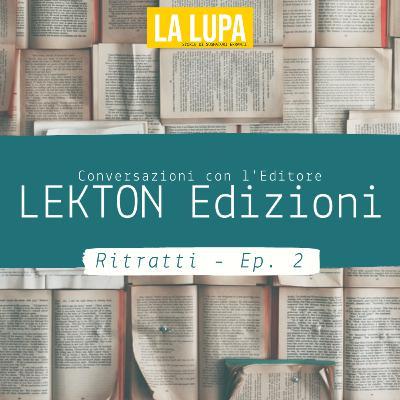 RITRATTI - Ep. 2: Conversazioni con l'editore Lekton Edizioni