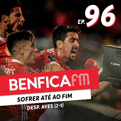 #96 - Benfica FM | Benfica x Desp. Aves (2-1)