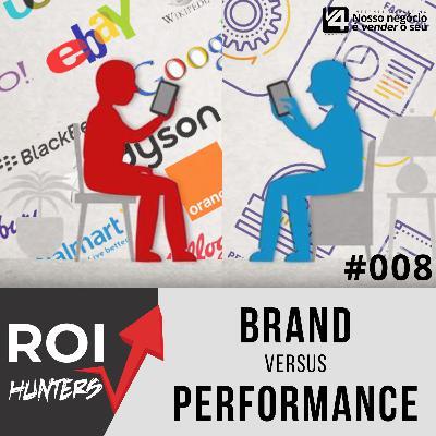 Brand vs Performance: Onde devemos focar os nossos esforços? | ROI Hunters #008