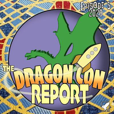 The 2020 Dragon Con Report Episode 5