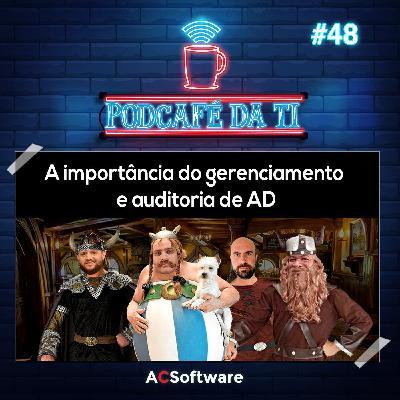 #48 - A importância do gerenciamento e auditoria de AD