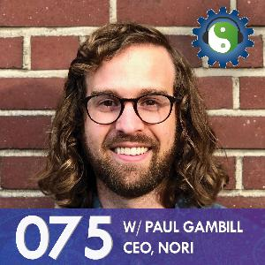 075 - with Paul Gambill of Nori - On The True Cost of Carbon and Reversing Climate Change