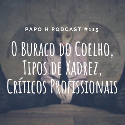 Papo H Podcast #115 – Buraco do Coelho, Tipos de Xadrez, Críticos Profissionais