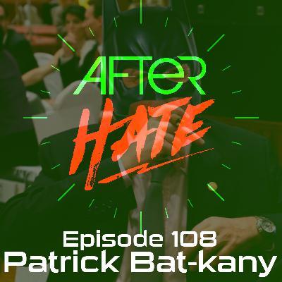 Episode 108 : Patrick Bat-kany