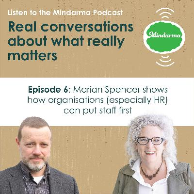 Episode 6: Marian Spencer shows how organisations (especially HR) can put staff first