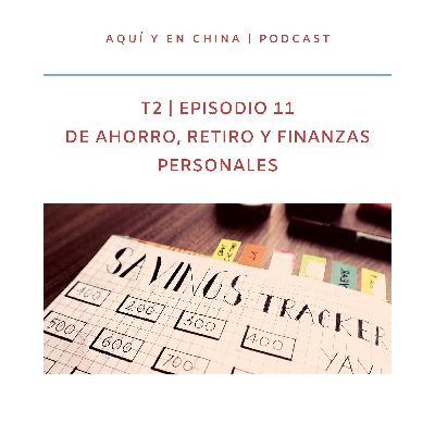 T2 Episodio 11: Sobre ahorro, retiro y finanzas personales