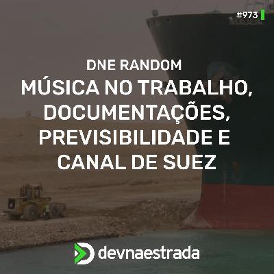 DNE 295 - Random: Música no Trabalho, Documentações, Previsibilidade e Canal de Suez