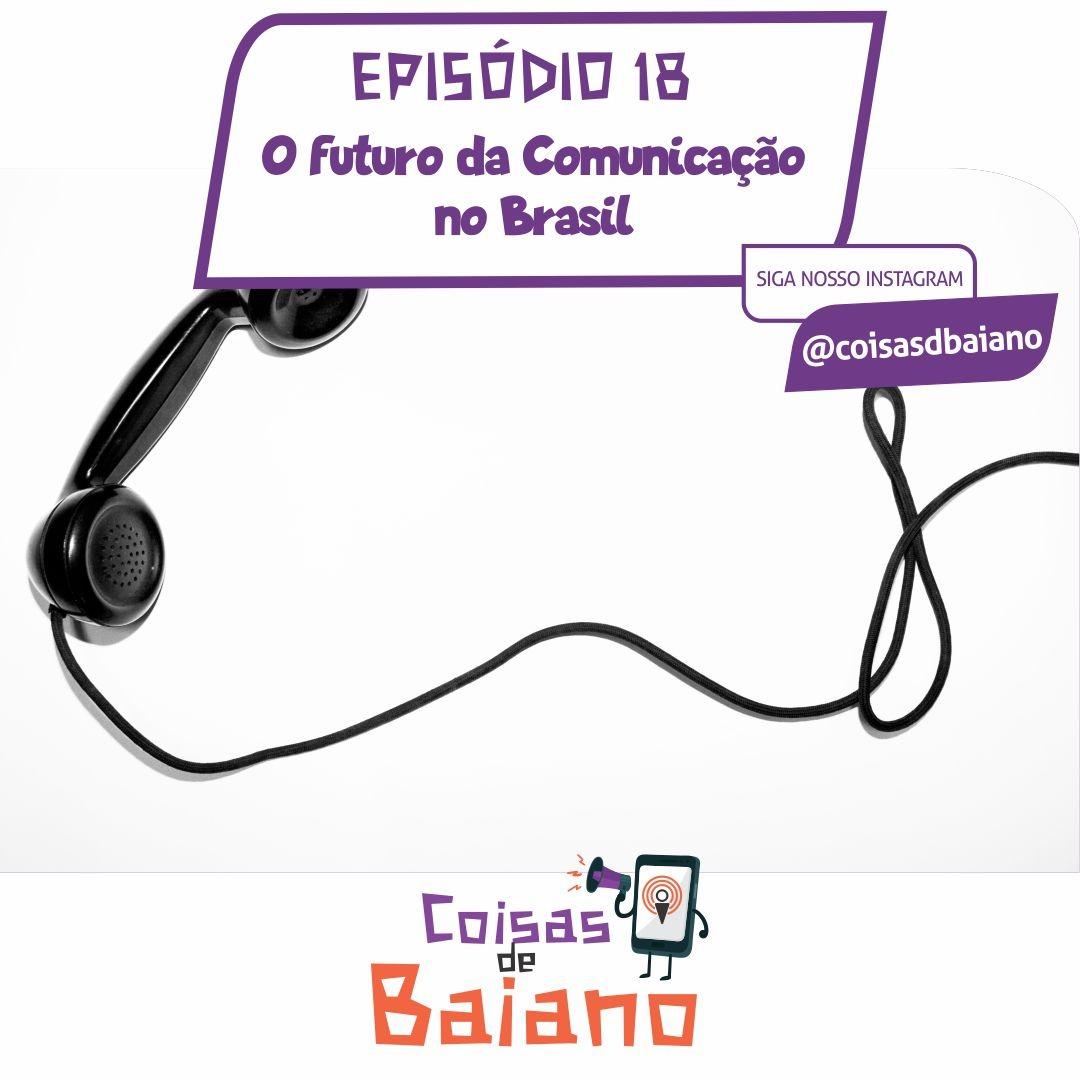 EP. 18 - O FUTURO DA COMUNICAÇÃO NO BRASIL