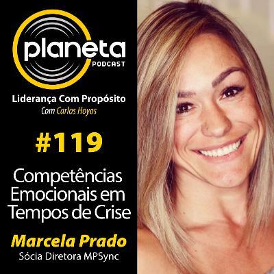 #119 - Competências Emocionais da Liderança em Tempos de Crise com Marcela Prado, diretora MP Sync