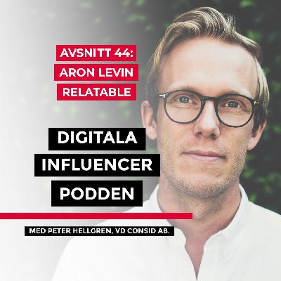 44. Aron Levin, grundare & marknadschef på influencer marketing-bolaget Relatable (kortare version)