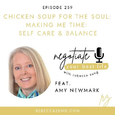 """""""Chicken Soup for the Soul:  Making Me Time - Self Care and Balance"""" with Amy Newmark on Negotiate Your Best Life with Rebecca Zung #259"""
