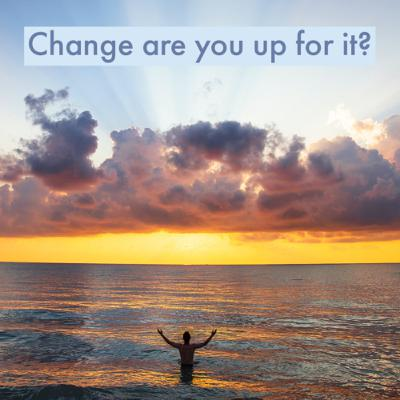 Change are You up For It