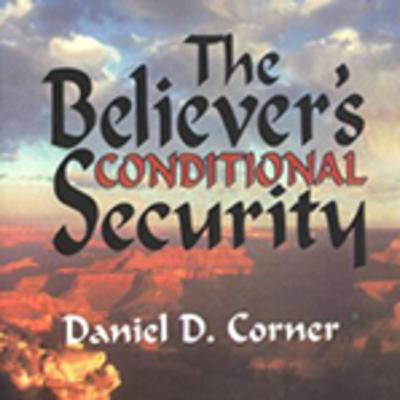 The Believer's Conditional Security, by author Daniel D. Corner